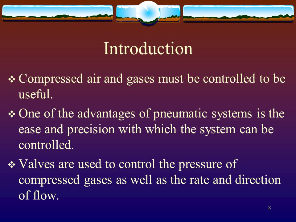 Introduction Compressed air and gases must be controlled to be useful.
