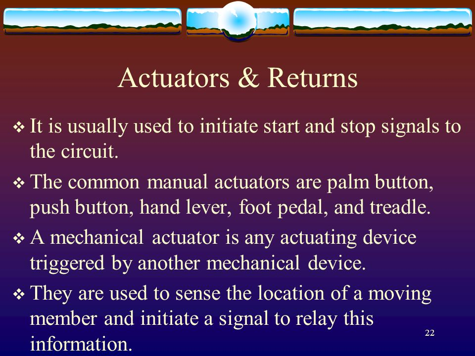 Actuators & Returns It is usually used to initiate start and stop signals to the circuit.