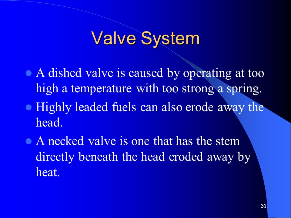 Valve System A dished valve is caused by operating at too high a temperature with too strong a spring.