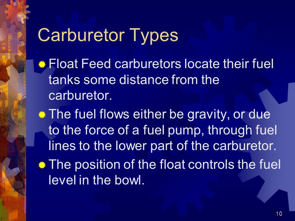 Carburetor Types Float Feed carburetors locate their fuel tanks some distance from the carburetor.