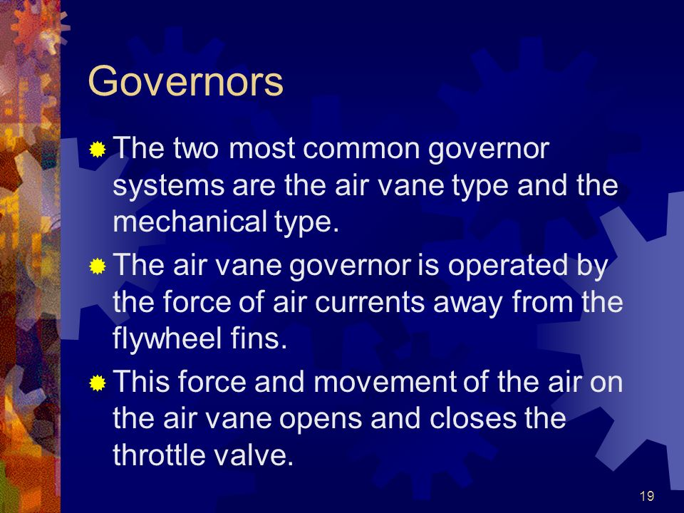 Governors The two most common governor systems are the air vane type and the mechanical type.