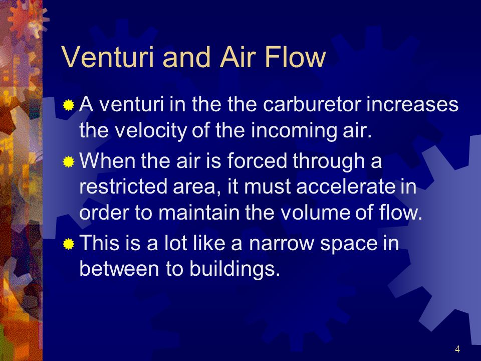 Venturi and Air Flow A venturi in the the carburetor increases the velocity of the incoming air.