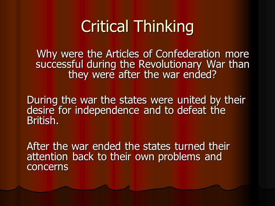 Critical Thinking Why were the Articles of Confederation more successful during the Revolutionary War than they were after the war ended