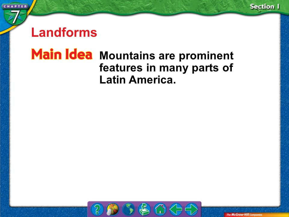 Landforms Mountains are prominent features in many parts of Latin America. Section 1