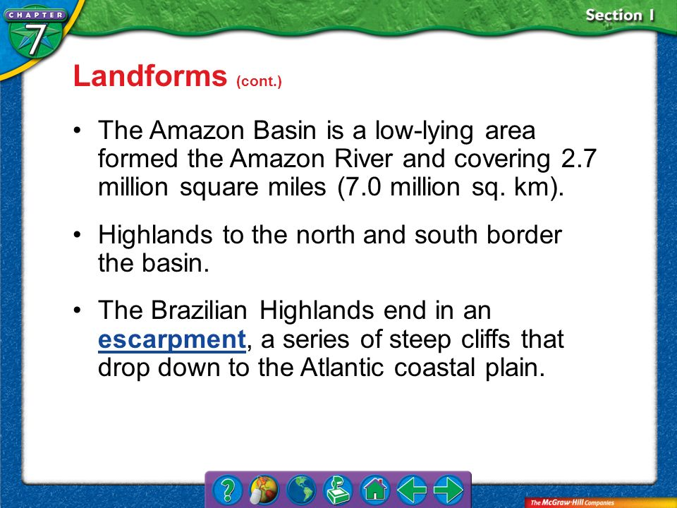 Landforms (cont.) The Amazon Basin is a low-lying area formed the Amazon River and covering 2.7 million square miles (7.0 million sq. km).