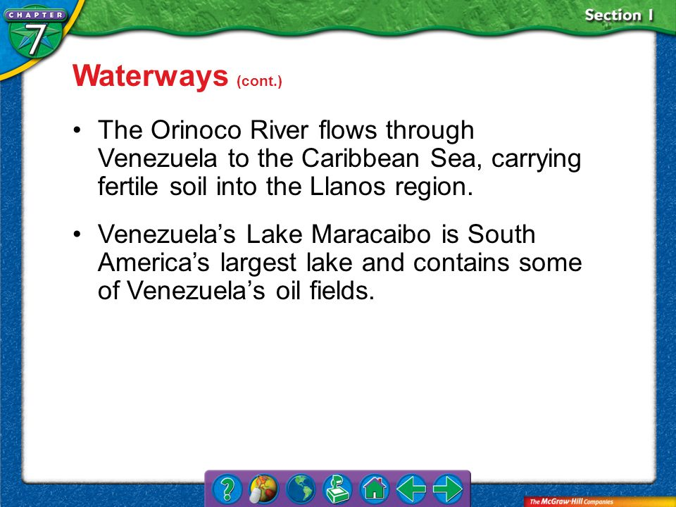 Waterways (cont.) The Orinoco River flows through Venezuela to the Caribbean Sea, carrying fertile soil into the Llanos region.