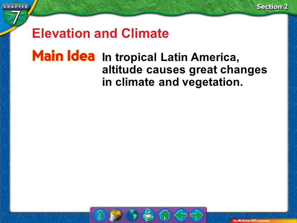 Elevation and Climate In tropical Latin America, altitude causes great changes in climate and vegetation.