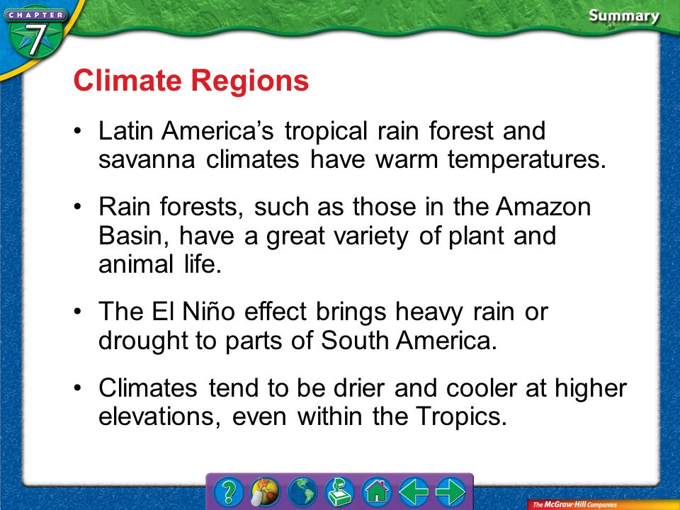 Climate Regions Latin America's tropical rain forest and savanna climates have warm temperatures.
