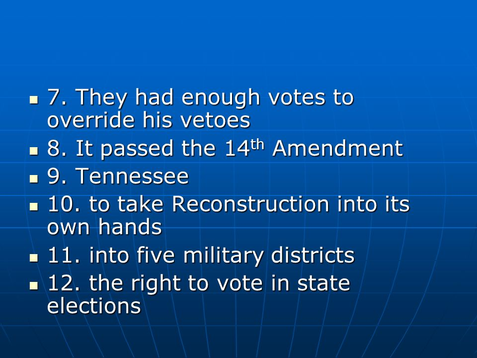 7. They had enough votes to override his vetoes