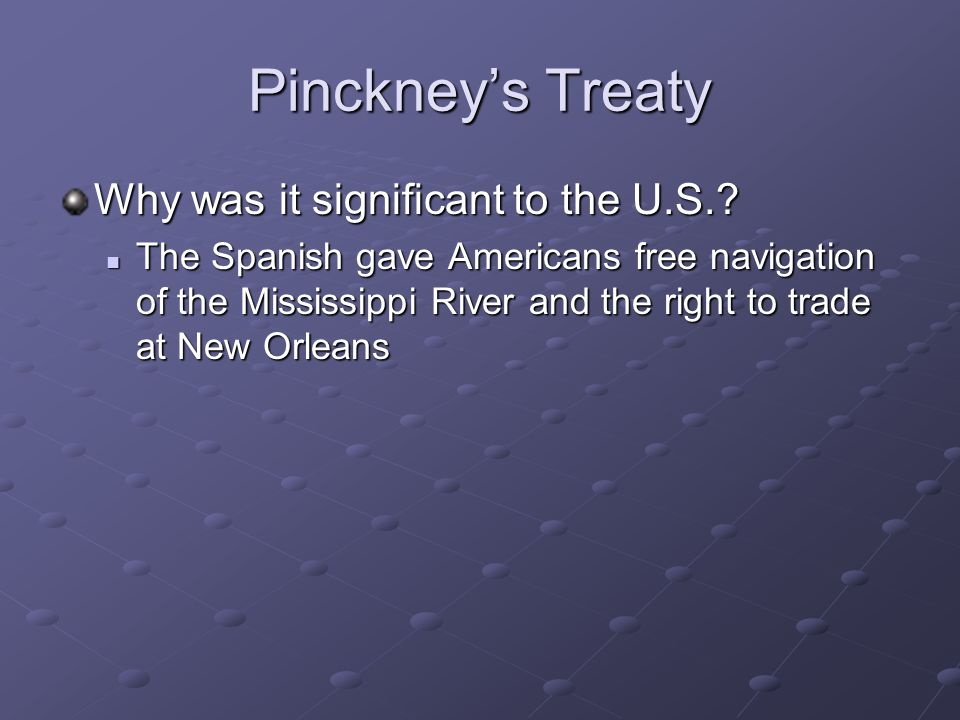 Pinckney's Treaty Why was it significant to the U.S.