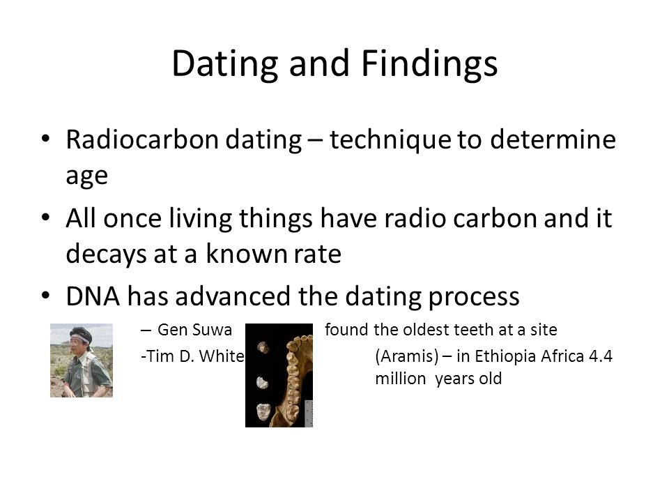 Dating and Findings Radiocarbon dating – technique to determine age