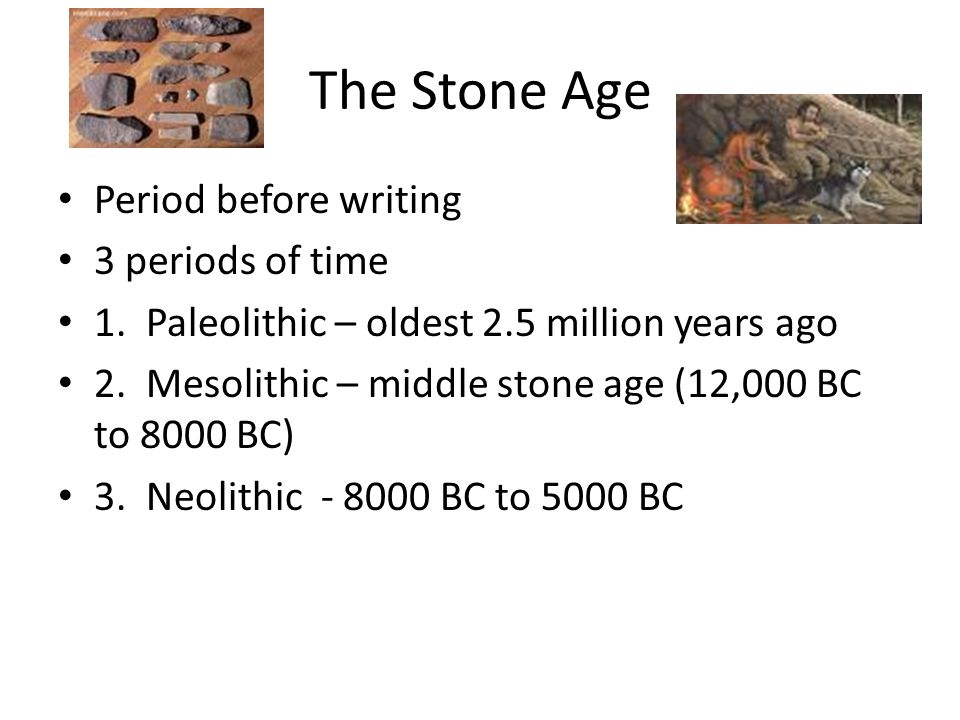 The Stone Age Period before writing 3 periods of time