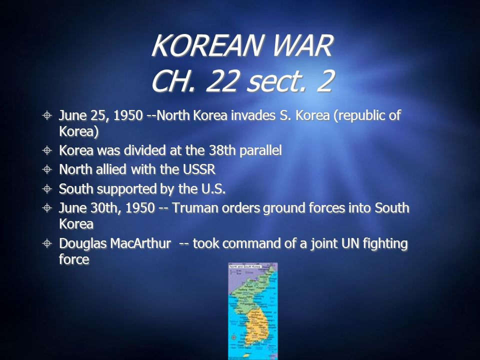 KOREAN WAR CH. 22 sect. 2 June 25, 1950 --North Korea invades S. Korea (republic of Korea) Korea was divided at the 38th parallel.