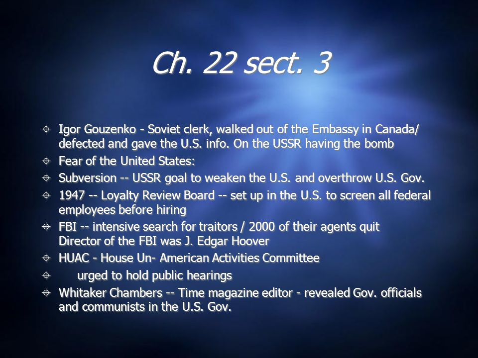 Ch. 22 sect. 3 Igor Gouzenko - Soviet clerk, walked out of the Embassy in Canada/ defected and gave the U.S. info. On the USSR having the bomb.