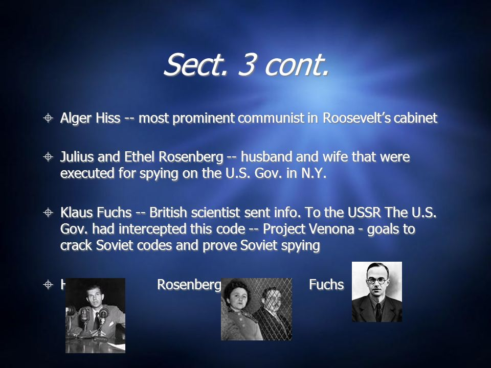 Sect. 3 cont. Alger Hiss -- most prominent communist in Roosevelt's cabinet.