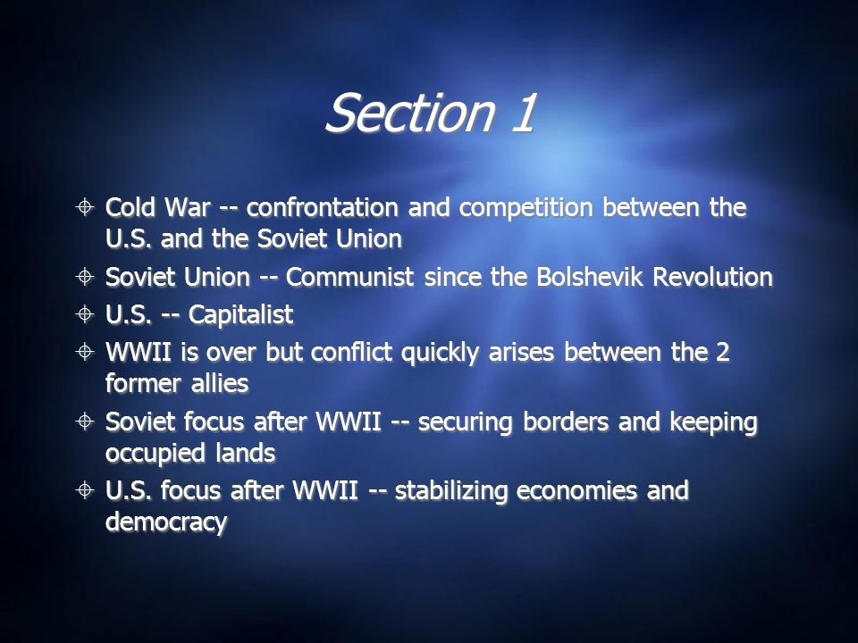 Section 1 Cold War -- confrontation and competition between the U.S. and the Soviet Union. Soviet Union -- Communist since the Bolshevik Revolution.