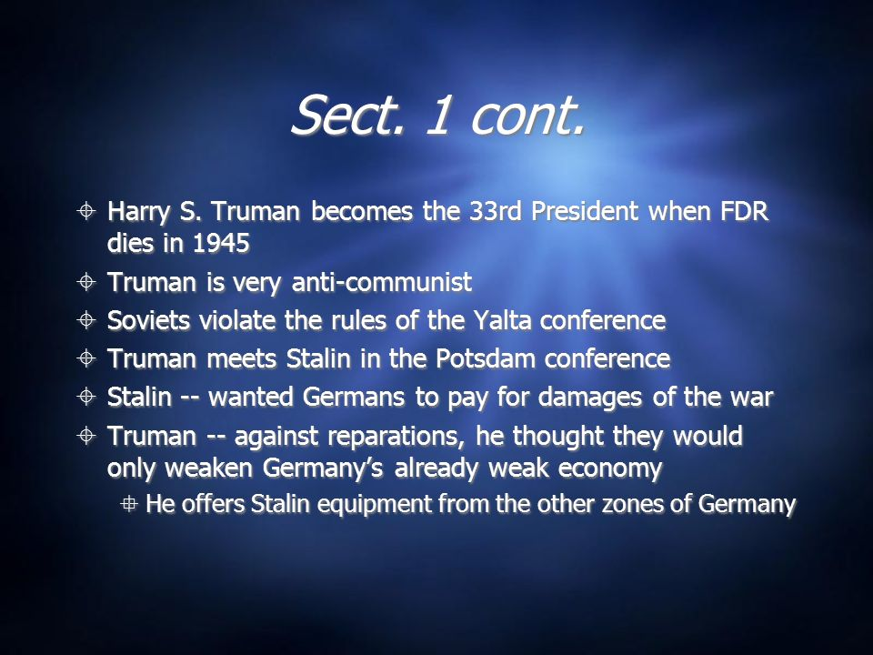 Sect. 1 cont. Harry S. Truman becomes the 33rd President when FDR dies in 1945. Truman is very anti-communist.
