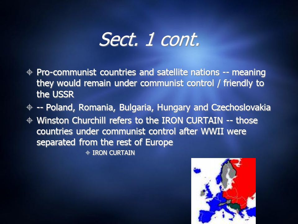 Sect. 1 cont. Pro-communist countries and satellite nations -- meaning they would remain under communist control / friendly to the USSR.