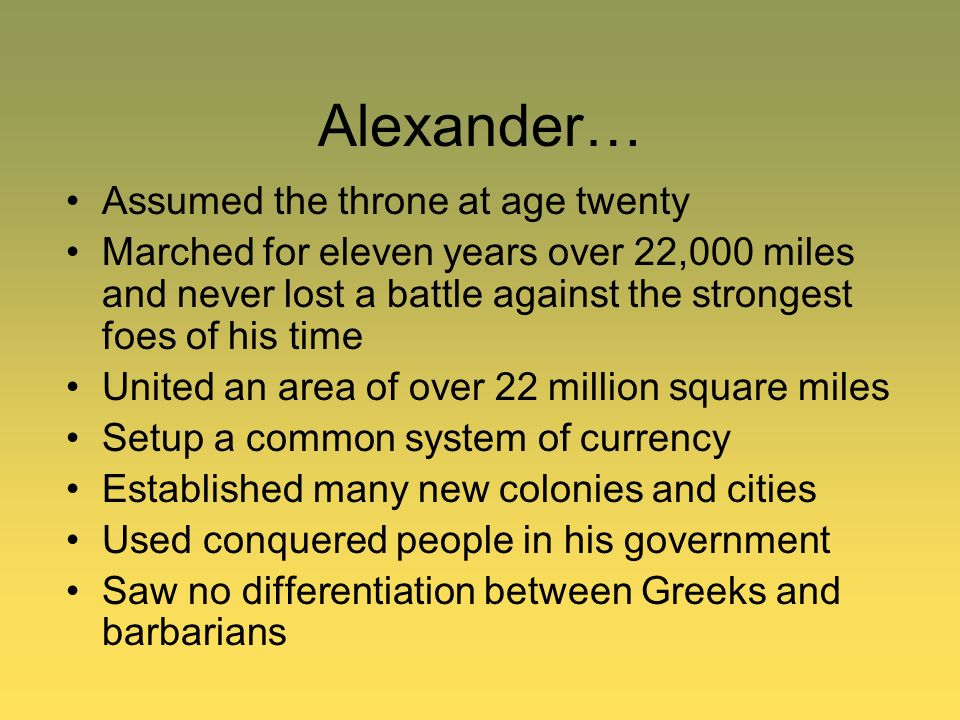 Alexander… Assumed the throne at age twenty