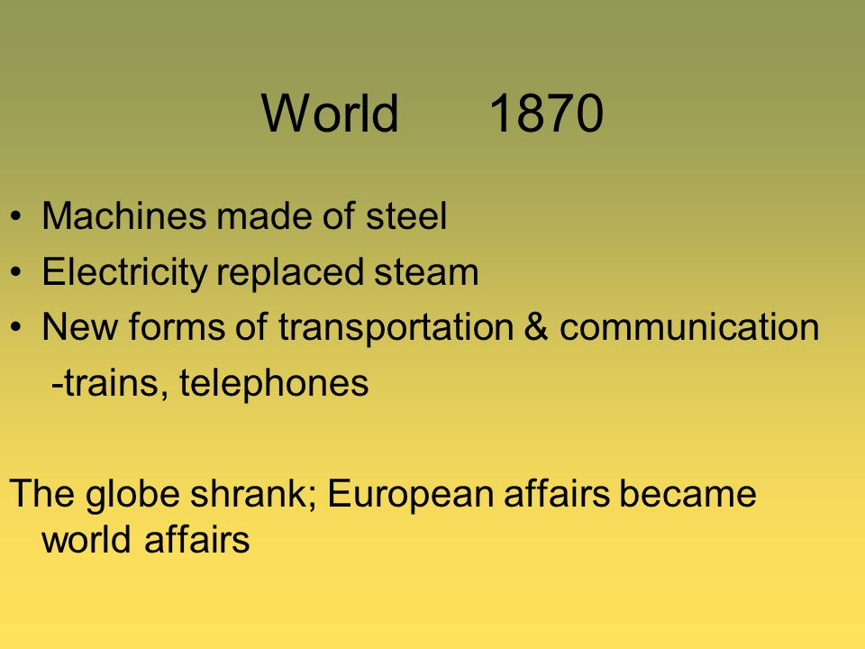 World 1870 Machines made of steel Electricity replaced steam
