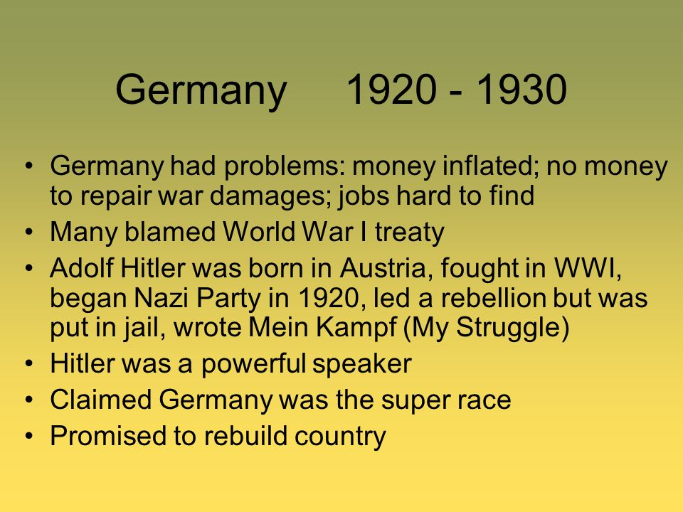 Germany 1920 - 1930 Germany had problems: money inflated; no money to repair war damages; jobs hard to find.