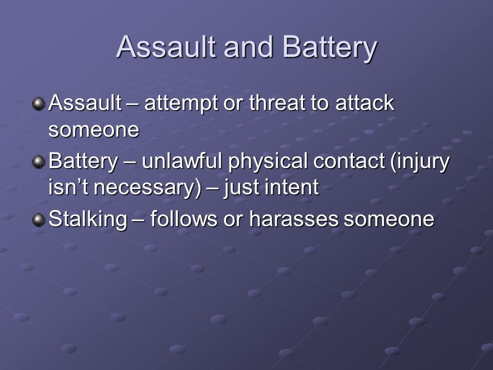 Assault and Battery Assault – attempt or threat to attack someone