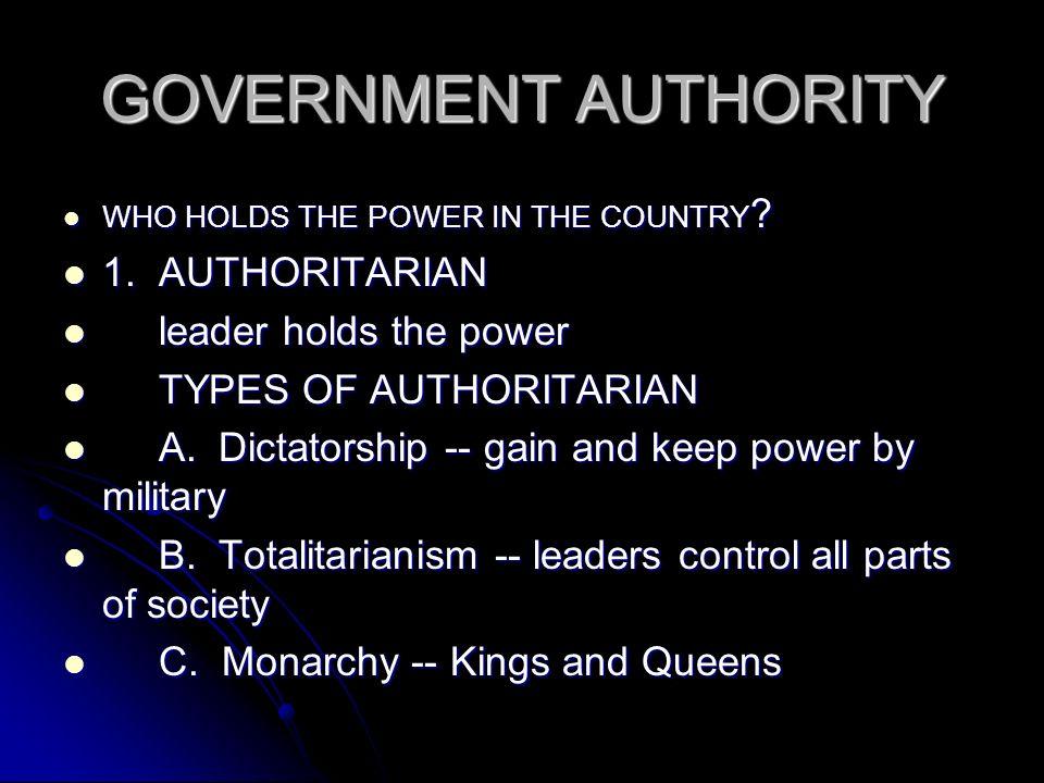 GOVERNMENT AUTHORITY 1. AUTHORITARIAN leader holds the power