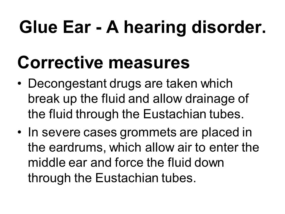 Glue Ear - A hearing disorder.
