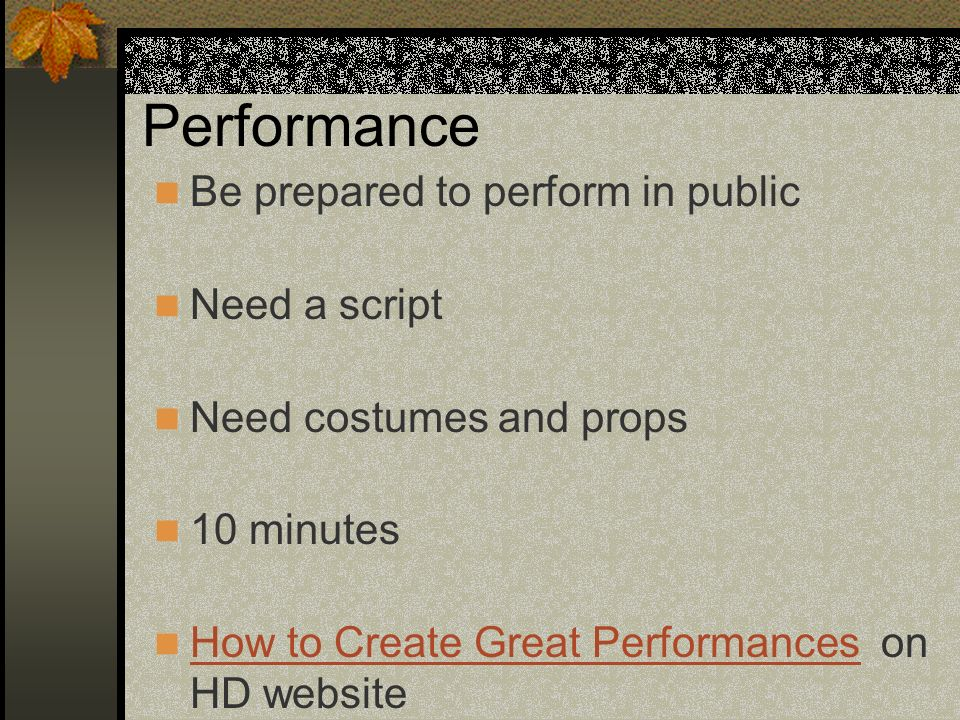 Performance Be prepared to perform in public Need a script
