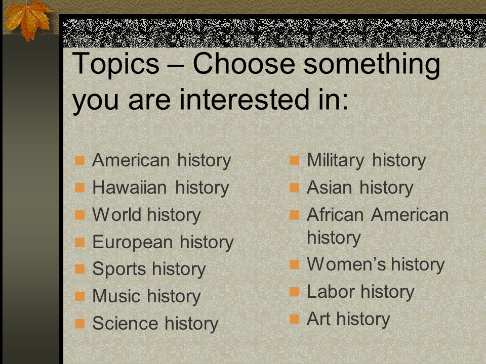 Topics – Choose something you are interested in: