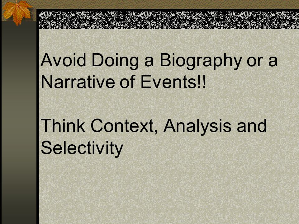 Avoid Doing a Biography or a Narrative of Events