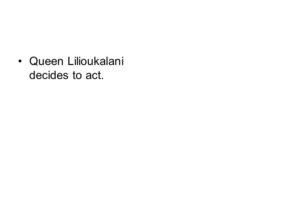 Queen Lilioukalani decides to act.