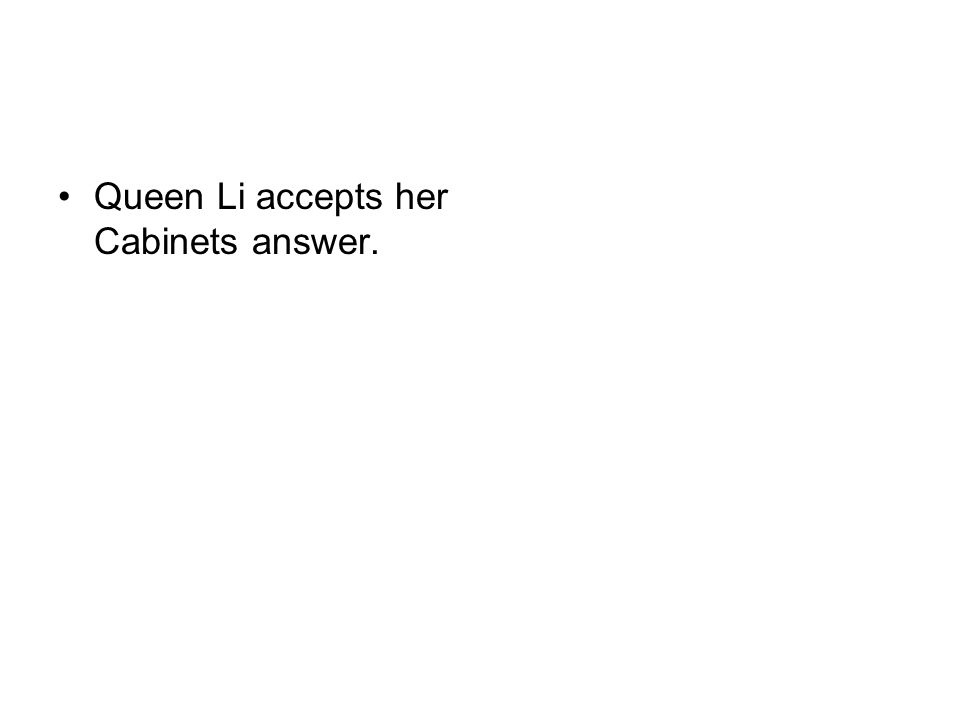 Queen Li accepts her Cabinets answer.