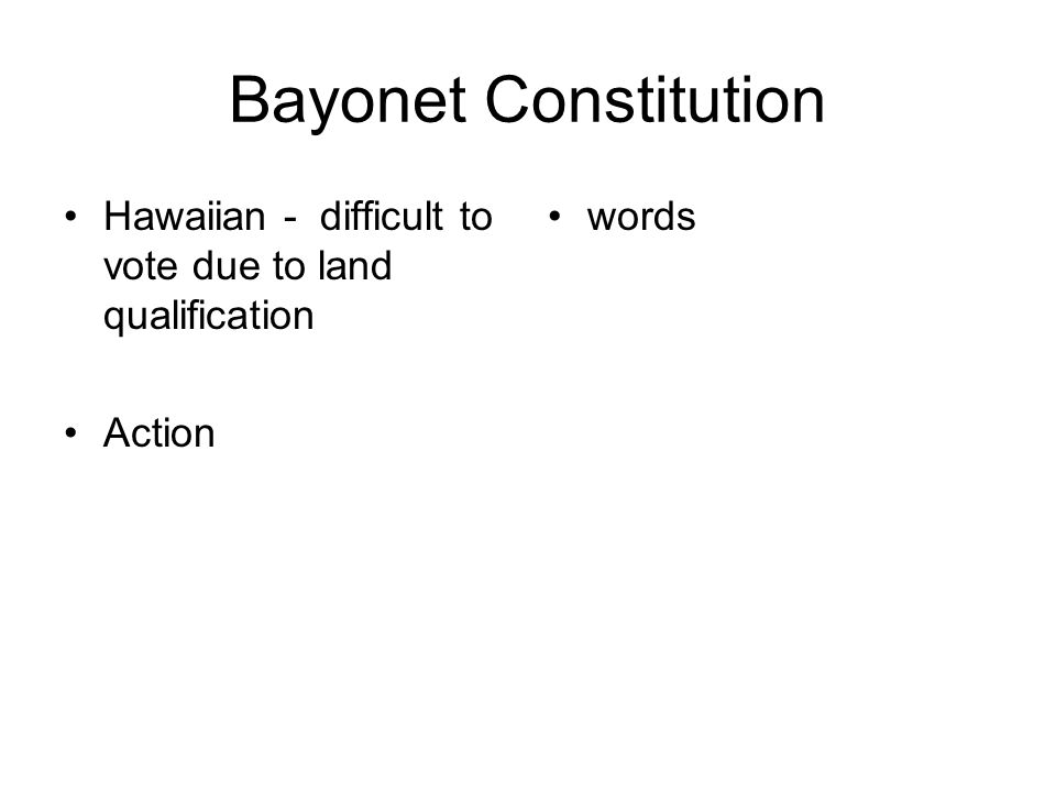Bayonet Constitution Hawaiian - difficult to vote due to land qualification Action words