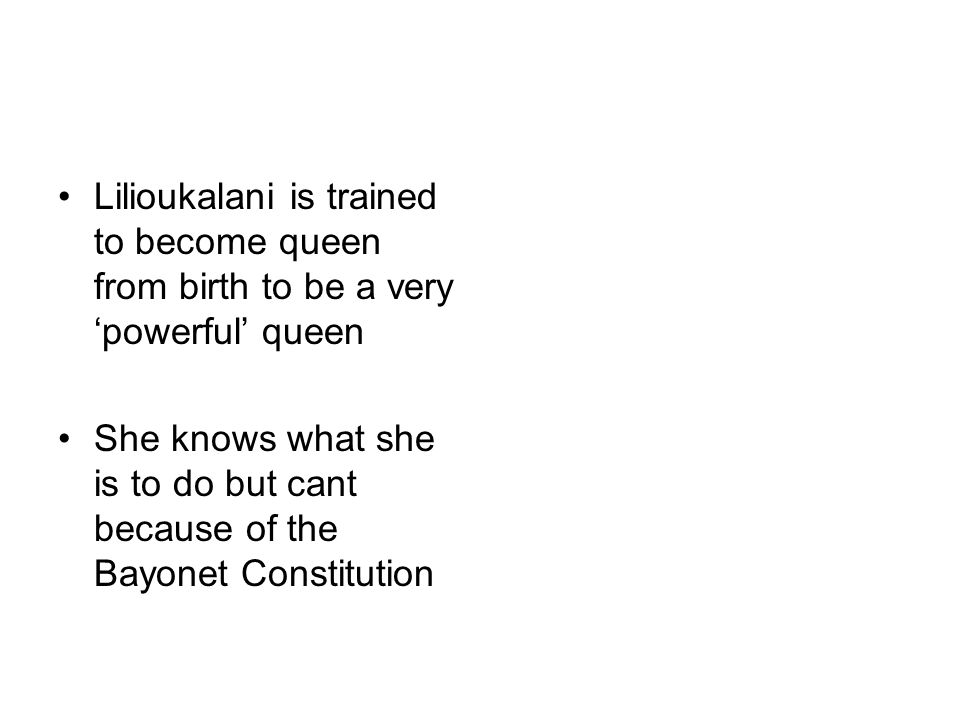 Lilioukalani is trained to become queen from birth to be a very 'powerful' queen