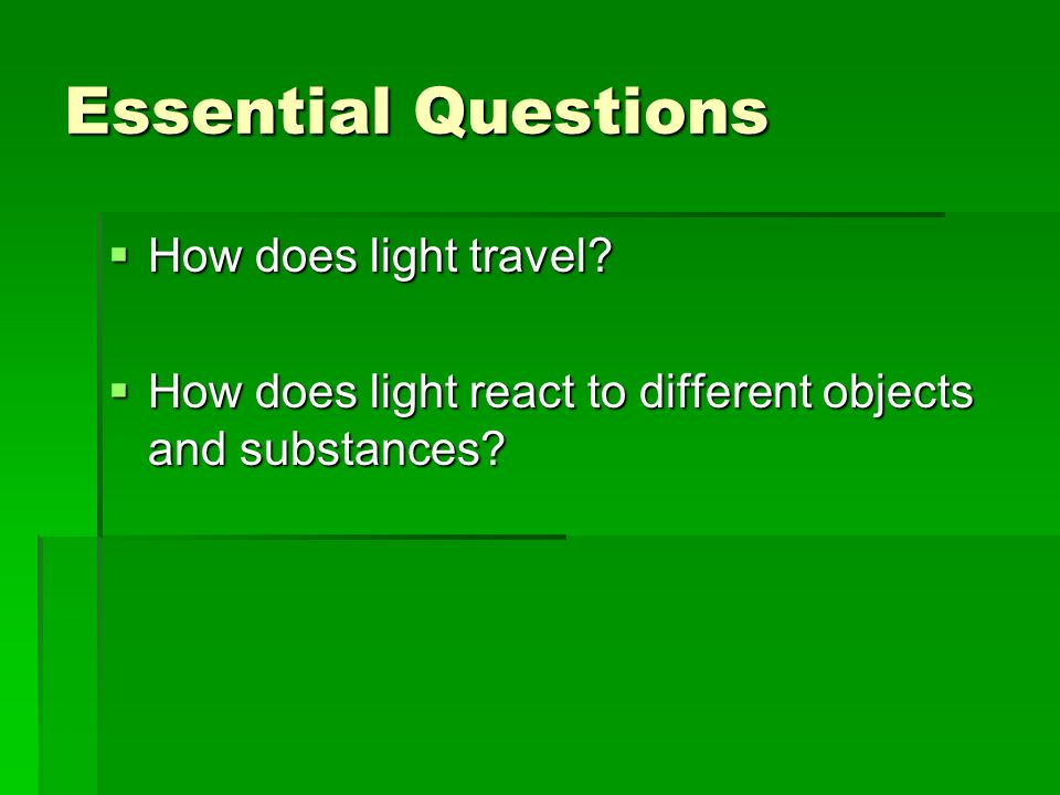 Essential Questions How does light travel