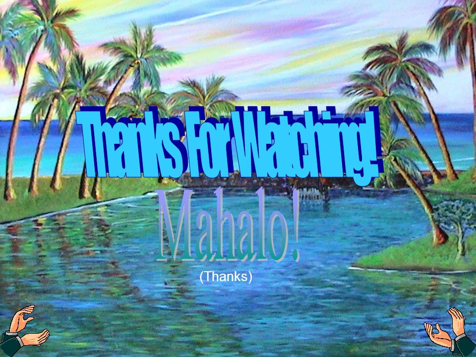 Thanks For Watching! Mahalo! (Thanks)