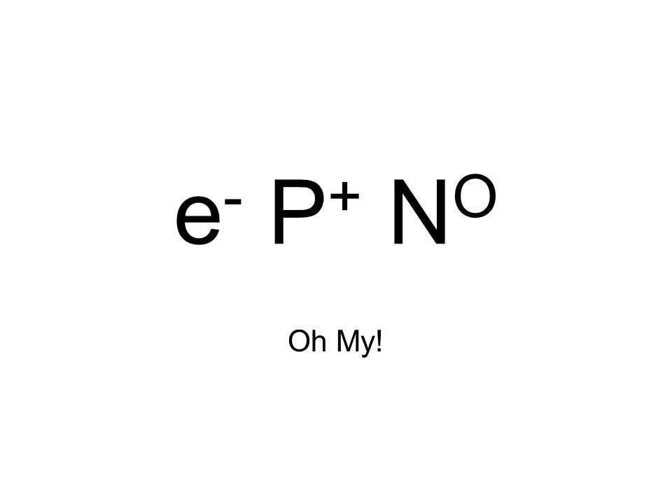 e- P+ NO Oh My!