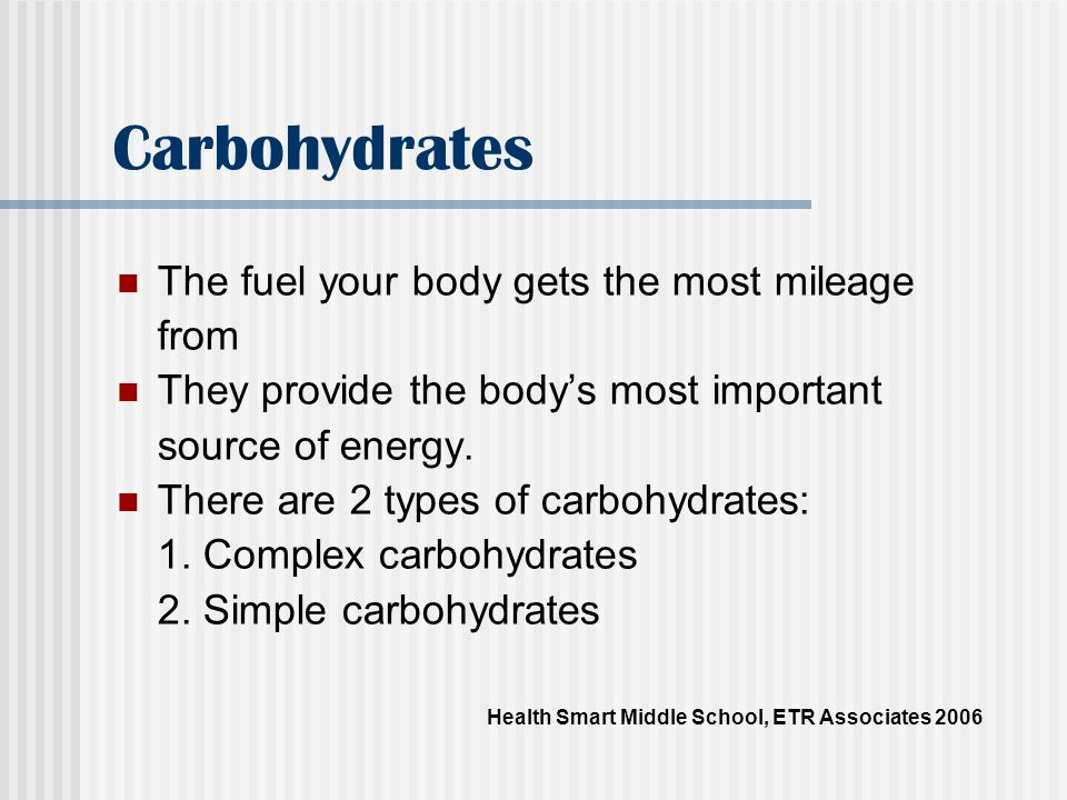 Carbohydrates The fuel your body gets the most mileage from