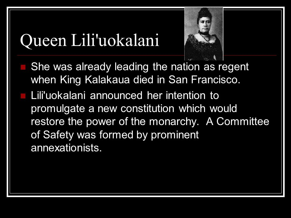 Queen Lili uokalani She was already leading the nation as regent when King Kalakaua died in San Francisco.