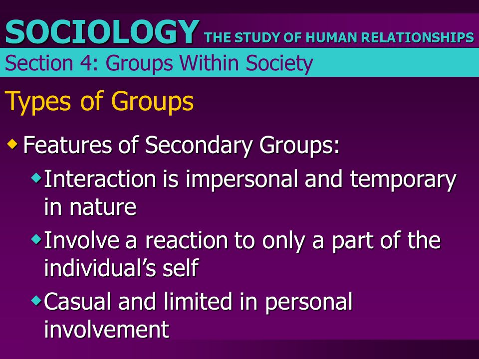 Types of Groups Features of Secondary Groups:
