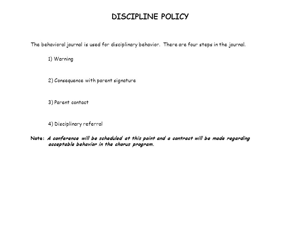 DISCIPLINE POLICY The behavioral journal is used for disciplinary behavior. There are four steps in the journal.