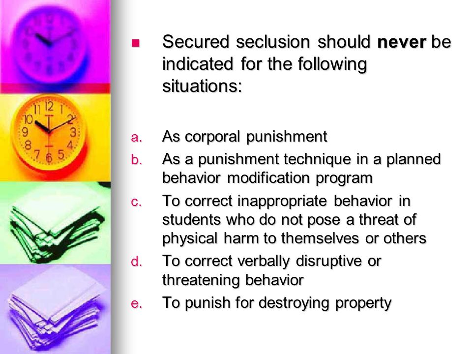 Secured seclusion should never be indicated for the following situations:
