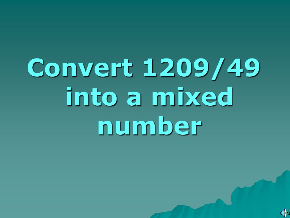 Convert 1209/49 into a mixed number