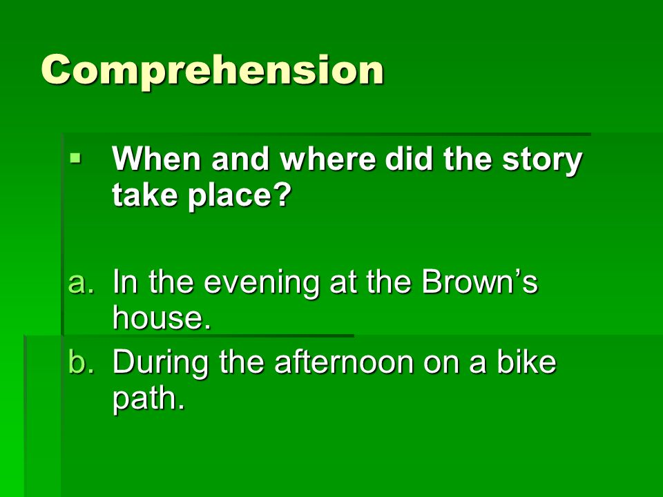 Comprehension When and where did the story take place