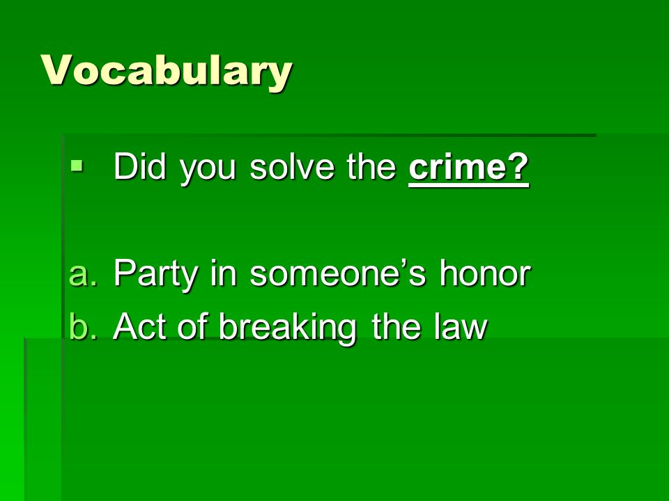 Vocabulary Did you solve the crime Party in someone's honor