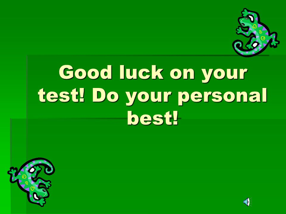 Good luck on your test! Do your personal best!