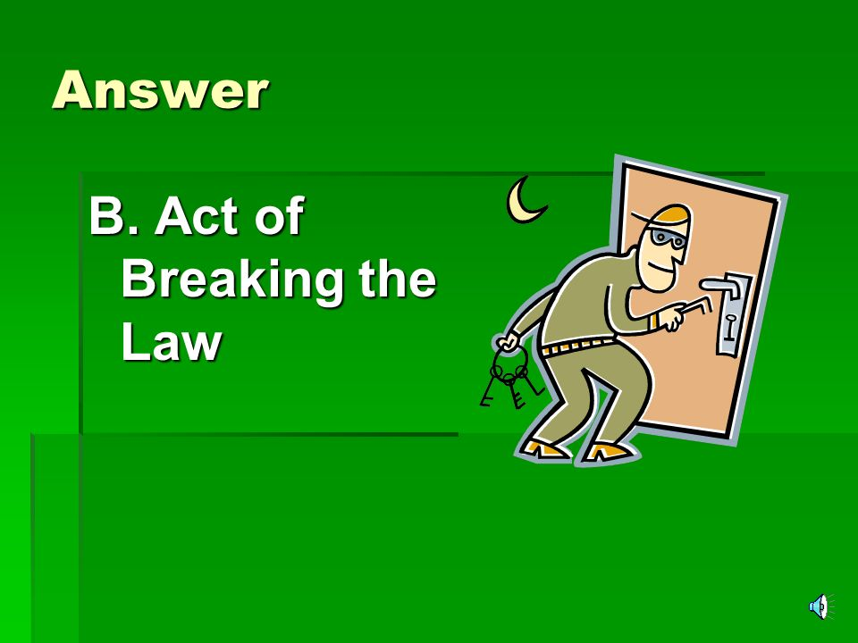 Answer B. Act of Breaking the Law