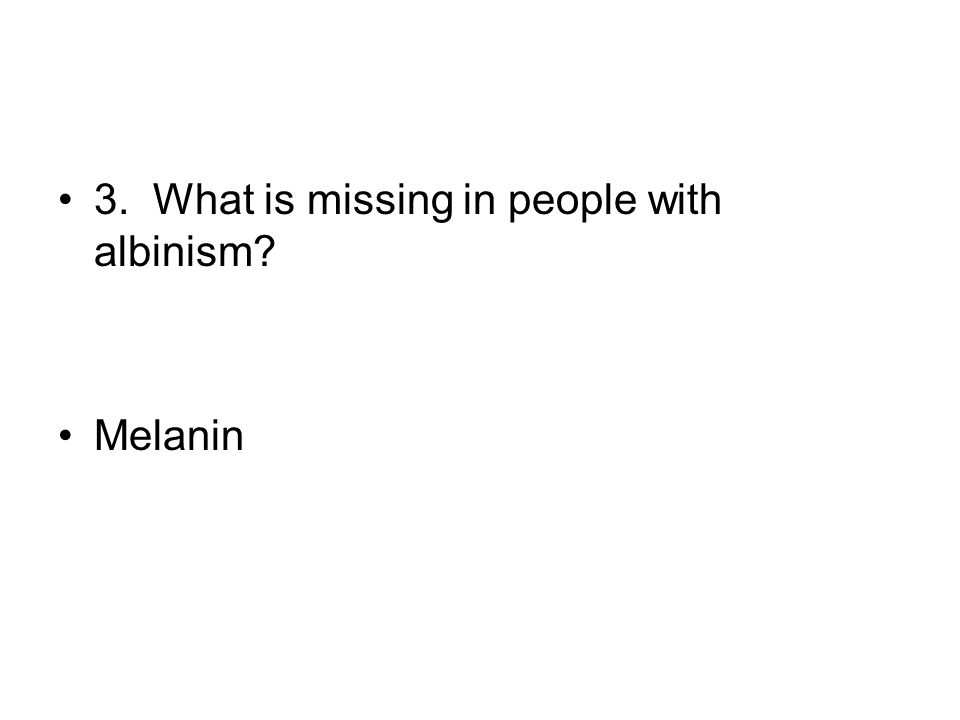 3. What is missing in people with albinism