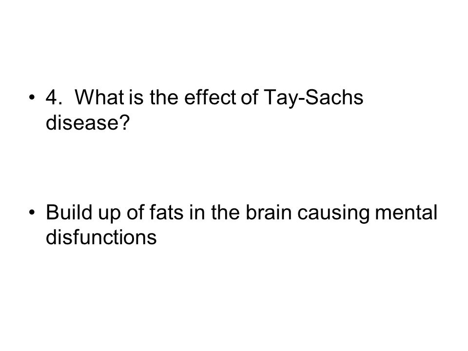 4. What is the effect of Tay-Sachs disease